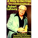 A Way to Be Free, the Autobiography of Robert LeFevre; Volume 1; The Making of A Modern American Revolutionary
