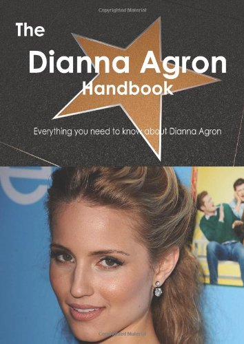 The Dianna Agron Handbook - Everything you need to know about Dianna Agron