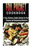 Search : Foil Packet Cookbook: 45 Easy, Delicious, Outdoor Recipes for Your Camping and Backpacking Adventures (Campfire Recipes)