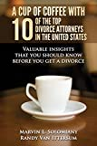 img - for A Cup Of Coffee With 10 Of The Top Divorce Attorneys In The United States: Valuable insights that you should know before you get a divorce book / textbook / text book