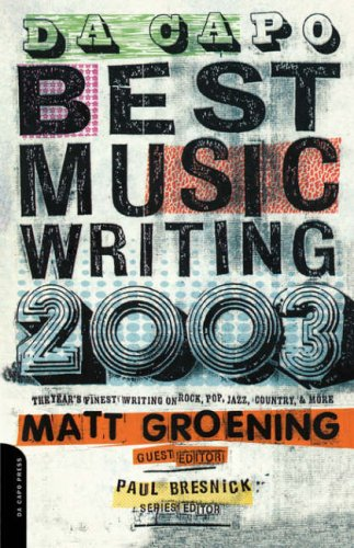 Da Capo Best Music Writing 2003 : The Years Finest Writing on Rock,Pop,Jazz,Country, & More, MATT GROENING, PAUL BRESNICK