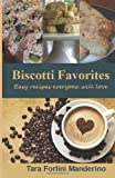 Biscotti Favorites: Easy Recipes Everyone Will Love