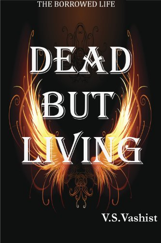 Price Reduction! V.S Vashist's Dead But Living – (Borrowed Life Series # 1) is Now Just 99 Cents For a Limited Time