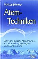 Atem-Techniken: Zahlreiche einfache Atem-Übungen zur Selbstheilung, Verjüngung und Harmonisierung