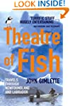 Theatre Of Fish: Travels through Newf...