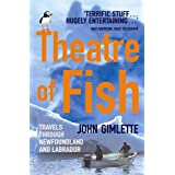 Theatre Of Fish: Travels through Newfoundland and Labradorby John Gimlette