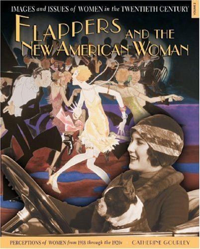 Flappers and the New American Woman: Perceptions of Women from 1918 Through the 1920s (Images and Issues of Women in the Twentieth Century) by Gourley, Catherine(September 1, 2007) Library Binding PDF