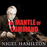 The Mantle of Command: FDR at War, 1941-1942 | Nigel Hamilton