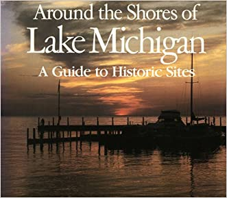 Around the Shores of Lake Michigan: A Guide to Historic Sites