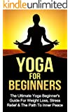 Relaxation: Yoga For Beginners: The Ultimate Yoga Beginner's Guide For Weight Loss, Stress Relief & The Path To Inner Peace (Yoga, Relaxing, Massages, Sports Book 1)