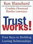Trust Works!: Four Keys to Building L...