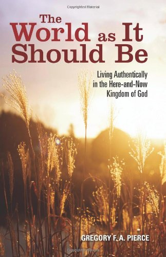 The World as It Should Be: Living Authentically in the Here-and-Now Kingdom of God