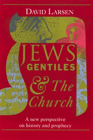 Jews, Gentiles, and the Church: A New Perspective on History and Prophecy