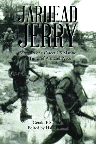 Jarhead Jerry: Memoirs of a Career US Marine in Times of War and Peace PDF
