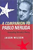 A Companion to Pablo Neruda: Evaluating Neruda's Poetry (Monografías A) (1855661675) by Wilson, Jason