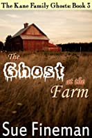 The Ghost at the Farm (The Kane Family Ghosts Book 3)