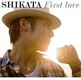 SHIKATA/First love