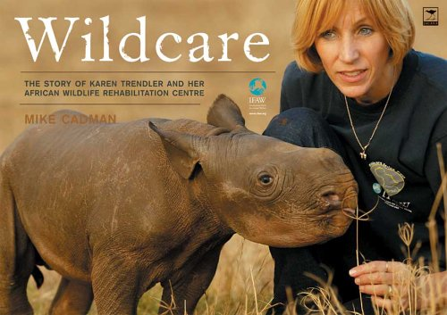 Wildcare: The Story of Karen Trendler and Her African Wildlife Rehabilitation Centre