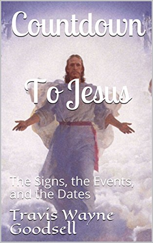 Countdown To Jesus: The Signs, the Events, and the Dates