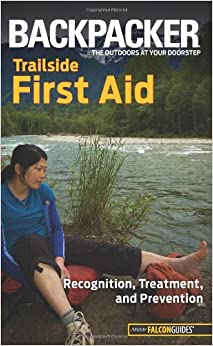 Backpacker magazine's Trailside First Aid: Recognition, Treatment, and Prevention (Backpacker Magazine Series) by Molly Absolon