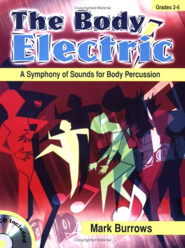 The Body Electric: A Symphoney of Sounds for Body Percussion (Grades 2-6, CD Included)
