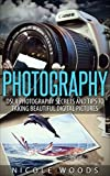Photography: DSLR Photography Secrets and Tips to Taking Beautiful Digital Pictures (Photography, DSLR, cameras, digital photography, digital pictures, portrait photography, landscape photography)