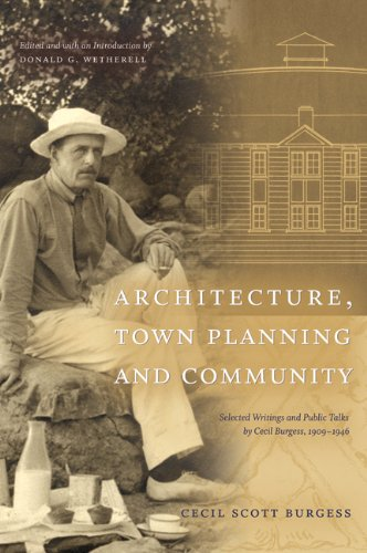 Architecture, Town Planning and Community: Selected Writings and Public Talks by Cecil Burgess, 1909-1946 (University of