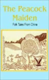 The Peacock Maiden: Folk Tales from China