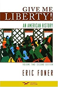 Give Me Liberty! An American History, Volume 2: From 1865, Second Edition by Eric Foner