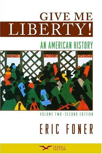 Give Me Liberty! An American History, Volume 2: From...