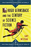 Hugo Gernsback and the Century of Science Fiction (Critical Explorations in Science Fiction and Fantasy)