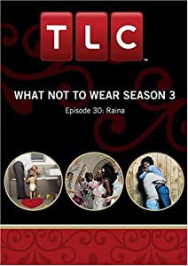 What Not To Wear Season 3 - Episode 30: Raina