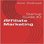 Affiliate Marketing: Startup Guide, B...