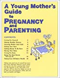 A Young Mother's Guide to Pregnancy and Parenting (Spanish Edition)