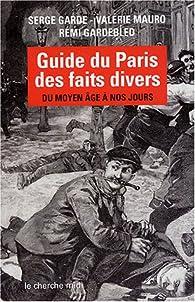 Guide du Paris des faits divers : Du Moyen Age� nos jours par Serge Gardebled