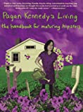 Pagan Kennedy's Living: A Handbook for Maturing Hipsters (0312156219) by Kennedy, Pagan