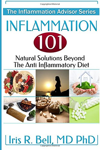 Inflammation 101: Natural Solutions Beyond The Anti Inflammatory Diet (The Inflammation Advisor)
