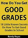 How Do You Get Good Grades? - 18 Litt...