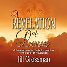 A Revelation of Love: A Comprehensive Study Companion to the Book of Revelation Audiobook by Jill Grossman Narrated by Jill Grossman