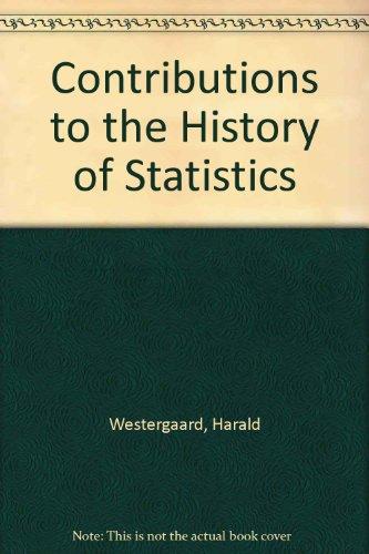 Contributions to the History of Statistics (Reprints of economic classics)