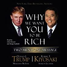 Why We Want You to Be Rich: Two Men, One Message (       ABRIDGED) by Donald J. Trump, Robert T. Kiyosaki Narrated by John Dossett, Skipp Sudduth