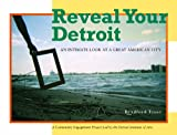img - for Reveal Your Detroit: An Intimate Look at a Great American City book / textbook / text book