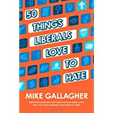 50 Things Liberals Love to Hate ~ Mike Gallagher