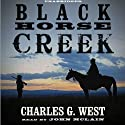 Black Horse Creek (       UNABRIDGED) by Charles G. West Narrated by John McLain