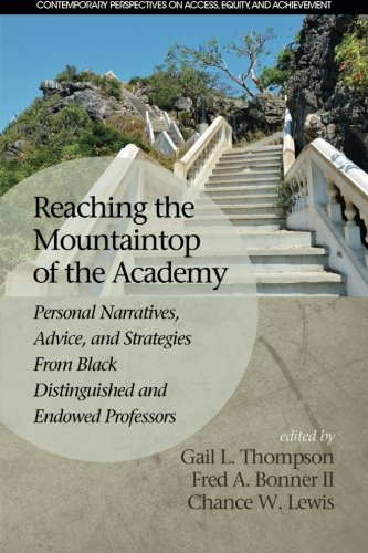Reaching the Mountaintop of the Academy: Personal Narratives, Advice and Strategies From Black Distinguished and Endowed Professors (Contemporary Perspectives on Access, Equity, and Achievement) (United States Achievement Academy compare prices)