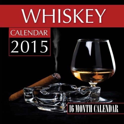 Whiskey Calendar 2015: 16 Month Calendar by James Bates