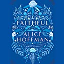 Faithful: A Novel Audiobook by Alice Hoffman Narrated by To Be Announced