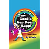 Zam Zoodle Oop Boop Soup! (and Other Children's Rhymes) ~ J. Kaylin