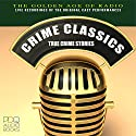Crime Classics: True Crime Stories Audiobook by  PDQ Audiobooks Narrated by Elliott Lewis