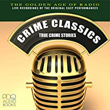 Crime Classics: True Crime Stories (       UNABRIDGED) by PDQ Audiobooks Narrated by Elliott Lewis